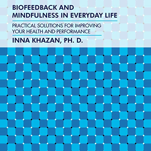Biofeedback and Mindfulness in Everyday Life: Practical Solutions for Improving Your Health and Performance [Audiobook]