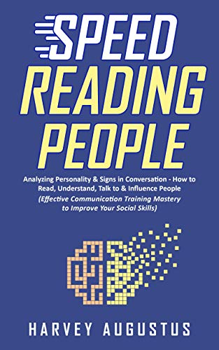 Speed Reading People: Analyzing Personality & Signs in Conversation   How to Read, Understand, Talk to & Influence People