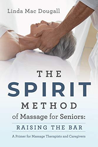 The SPIRIT Method of Massage for Seniors: Raising the Bar