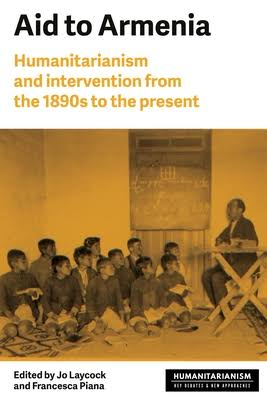 Aid to Armenia: Humanitarianism and intervention from the 1890s to the present