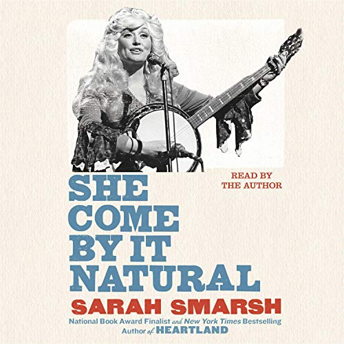 She Come by It Natural: Dolly Parton and the Women Who Lived Her Songs [Audiobook]