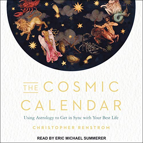 The Cosmic Calendar: Using Astrology to Get in Sync with Your Best Life [Audiobook]