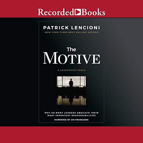 The Motive: Why So Many Leaders Abdicate Their Most Important Responsibilities [Audiobook]