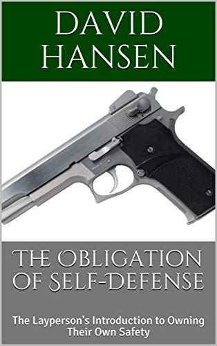 The Obligation of Self Defense: The Layperson's Introduction to Owning Their Own Safety