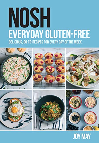 NOSH Everyday Gluten Free: Delicious, go to recipes for every day of the week