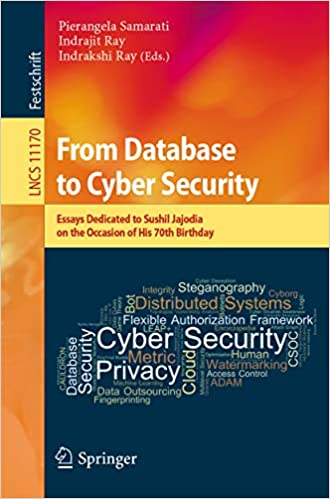 From Database to Cyber Security: Essays Dedicated to Sushil Jajodia on the Occasion of His 70th Birthday