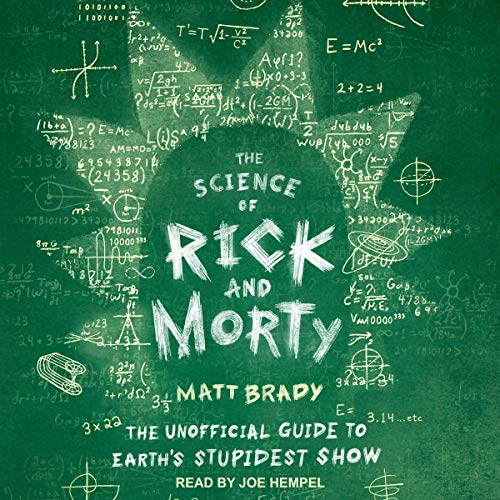 The Science of Rick and Morty: The Unofficial Guide to Earth's Stupidest Show [Audiobook]