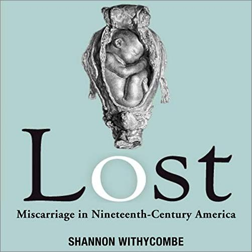 Lost: Miscarriage in Nineteenth Century America [Audiobook]