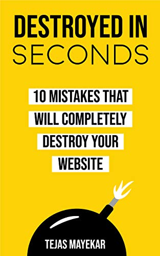 Destroyed In Seconds: 10 Mistakes That Will Destroy Your Website