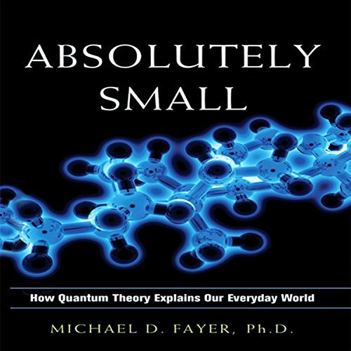 Absolutely Small: How Quantum Theory Explains Our Everyday World [Audiobook]