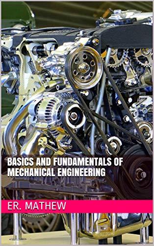 Basics And Fundamentals Of Mechanical Engineering