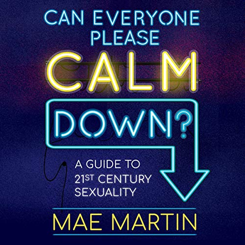 Can Everyone Please Calm Down?: A Guide to 21st Century Sexuality [Audiobook]