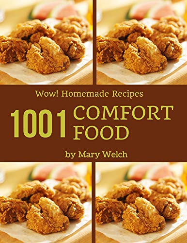Wow! 1001 Homemade Comfort Food Recipes: From The Homemade Comfort Food Cookbook To The Table