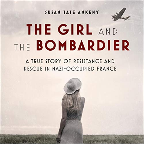 The Girl and the Bombardier: A True Story of Resistance and Rescue in Nazi Occupied France [Audiobook]