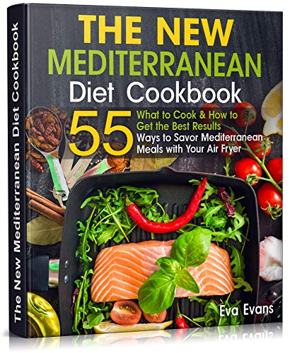 THE NEW Mediterranean Diet COOKBOOK: What to Cook & How to Get the Best Results. 55 Ways to Savor Mediterranean Meals...