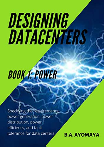 Designing Data Centers   Book 1: Power: Specifying the requirements, power generation, power distribution, power efficiency