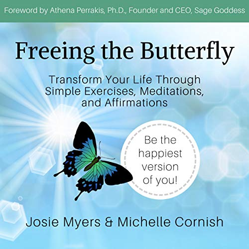 Freeing the Butterfly: Transform Your Life Through Simple Exercises, Meditations, and Affirmations [Audiobook]