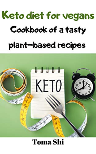 Keto diet for vegans. Cookbook of a tasty plant based recipes