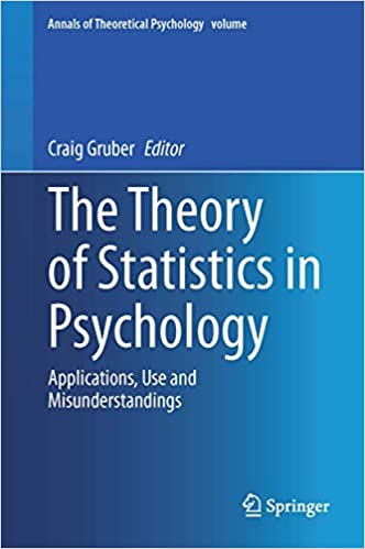 The Theory of Statistics in Psychology: Applications, Use, and Misunderstandings