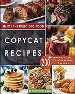 Copycat Recipes: Uncover the Secret Recipes of Your Favorite Restaurants Most Popular Foods and Make Tasty Dishes At Home