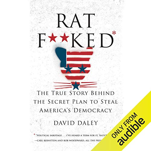 Ratf**ked: The True Story Behind the Secret Plan to Steal America's Democracy [Audiobook]
