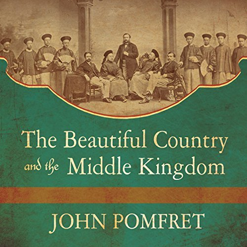 The Beautiful Country and the Middle Kingdom: America and China, 1776 to the Present [Audiobook]