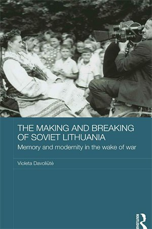 The Making and Breaking of Soviet Lithuania: Memory and modernity in the wake of war