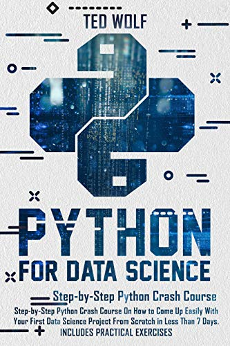 Python for Data Science: Step by Step Crash Course On How To Come Up Easily With Your First Data Science Projects