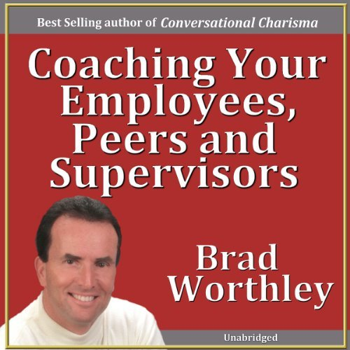 Coaching Your Employees, Peers and Supervisors (Audiobook)