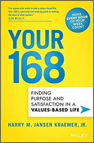 Your 168: Finding Purpose and Satisfaction in a Values Based Life