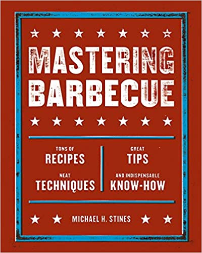 Mastering Barbecue: Tons of Recipes, Hot Tips, Neat Techniques, and Indispensable Know How [A Cookbook] Ed 3