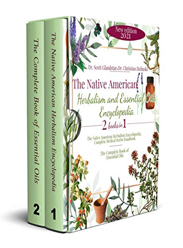 The Native American Herbalism and Essential Oils Encyclopedia: 2 Books in 1: Complete Medical Herbs Handbook