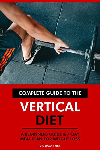 Complete Guide to the Vertical Diet: A Beginners Guide & 7 Day Meal Plan for Weight Loss