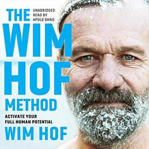 The Wim Hof Method: Activate Your Full Human Potential [Audiobook]