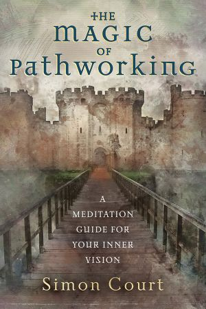 The Magic of Pathworking: A Meditation Guide for Your Inner Vision