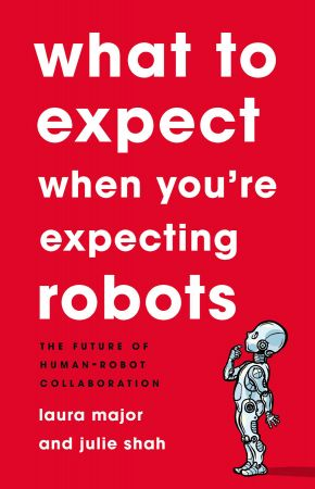 What to Expect When You're Expecting Robots: The Future of Human Robot Collaboration