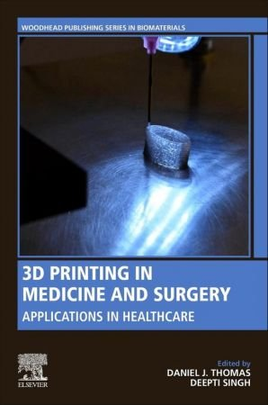 3D Printing in Medicine and Surgery: Applications in Healthcare (Woodhead Publishing Series in Biomaterials)