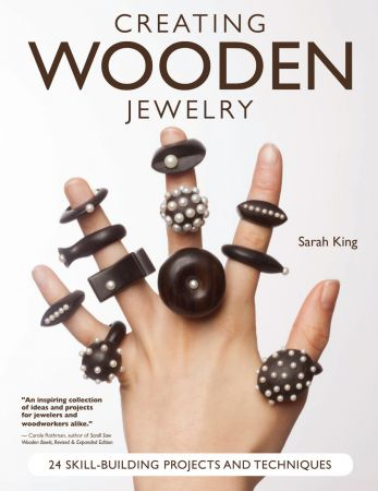 Creating Wooden Jewelry: 20 Skill Building Projects and Techniques