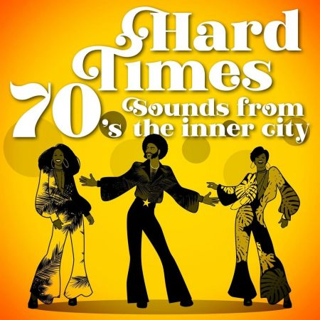 VA - Hard Times: 70's Sounds from the Inner City (2020)