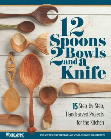12 Spoons, 2 Bowls, and a Knife: 15 Step by Step Projects for the Kitchen