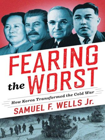 Fearing the Worst: How Korea Transformed the Cold War (Woodrow Wilson Center Series) (PDF)