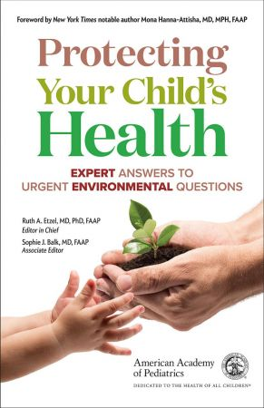 Protecting Your Child's Health: Expert Answers to Urgent Environmental Question