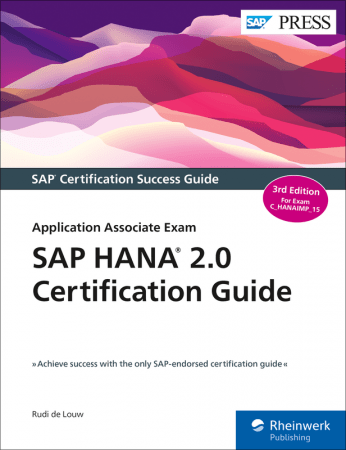 SAP HANA 2.0 Certification Guide: Application Associate Exam, 3rd Edition