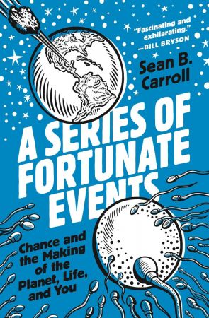 A Series of Fortunate Events: Chance and the Making of the Planet, Life, and You (True PDF)