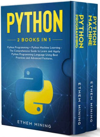 Python: 2 Books in 1: Basic Programming & Machine Learning   The Comprehensive Guide to Learn and Apply Python Programming Lang