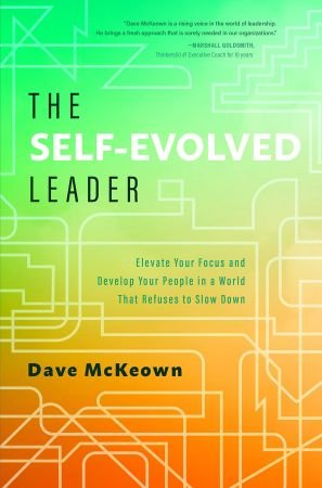The Self evolved Leader: Elevate Your Focus and Develop Your People in a World That Refuses to Slow Down