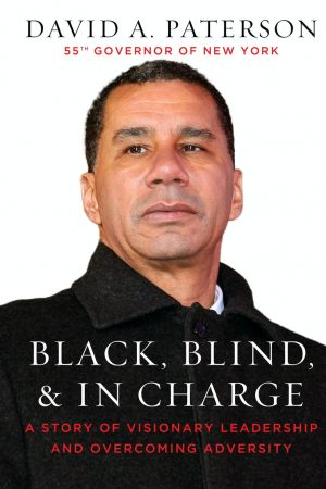 Black, Blind, & In Charge: A Story of Visionary Leadership and Overcoming Adversity