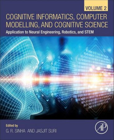 Cognitive Informatics, Computer Modeling, and Cognitive Science Volume 2: Application to Neural Engineering, Robotics, and STEM