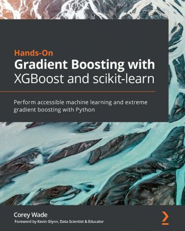 Hands On Gradient Boosting with XGBoost and scikit learn: Perform accessible Python machine learning & extreme gradient Boost