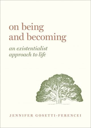 On Being and Becoming: An Existentialist Approach to Life (Guides to the Good Life)